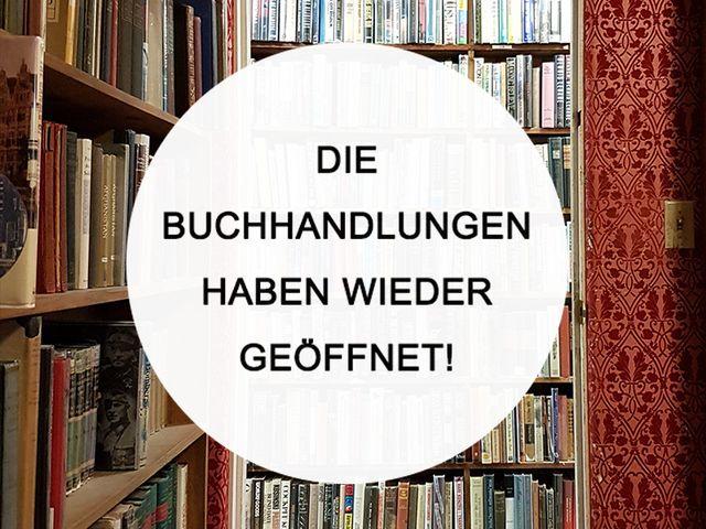 Die Buchhandlungen haben wieder geöffnet